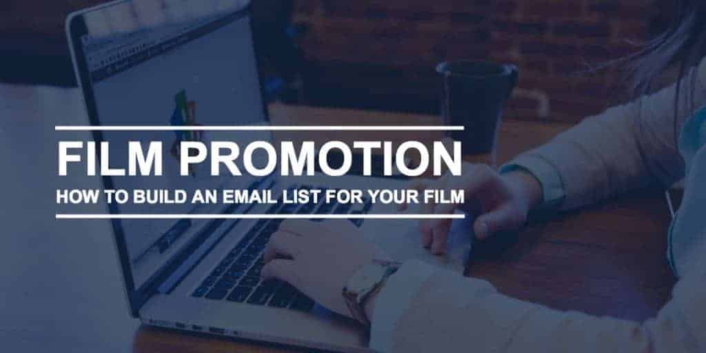 How To Build An Email List For Your Film