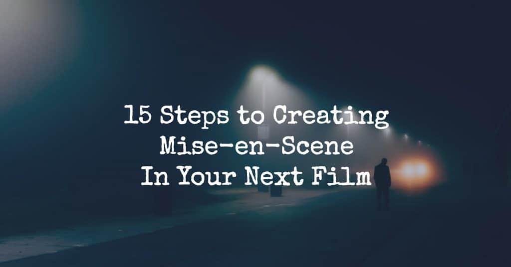 15 Steps to Creating Mise-en-Scene in Your Next Film