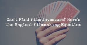 Can't Find Film Investors? Here's The Magical Filmmaking Equation