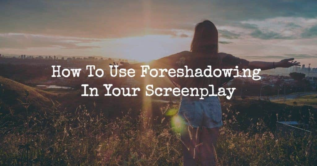 foreshadowing in your screenplay