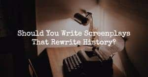 screenplays that rewrite history
