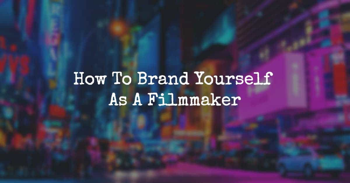 Brand Yourself As A Filmmaker