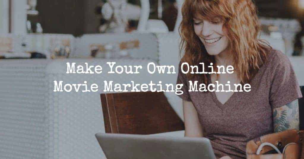 Make Your Own Online Movie Marketing Machine