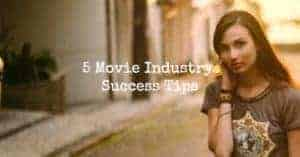 5 Movie Industry Success Tips
