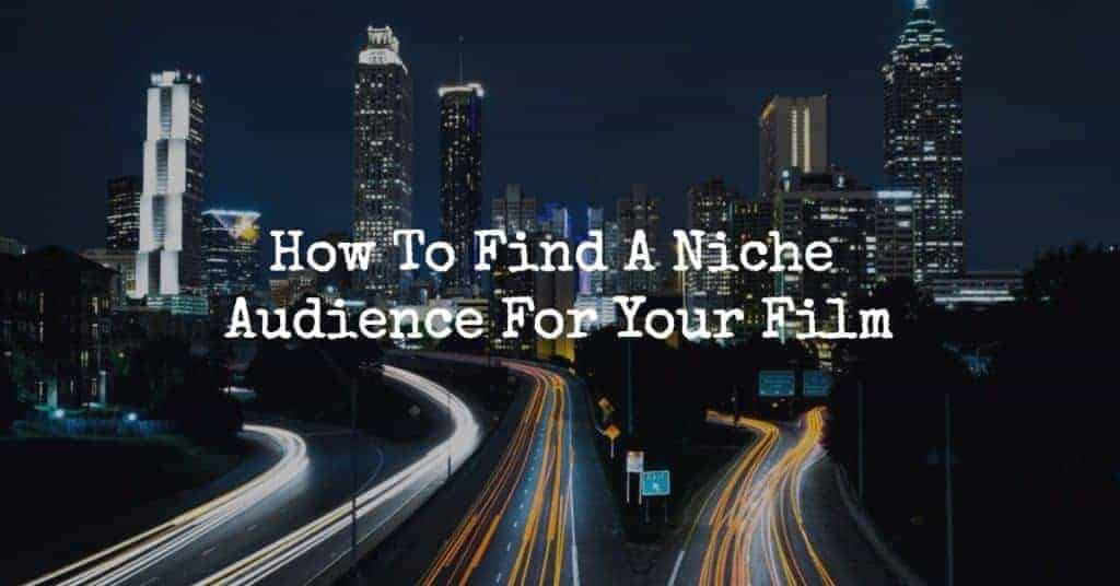 How To Find A Niche Audience For Your Film