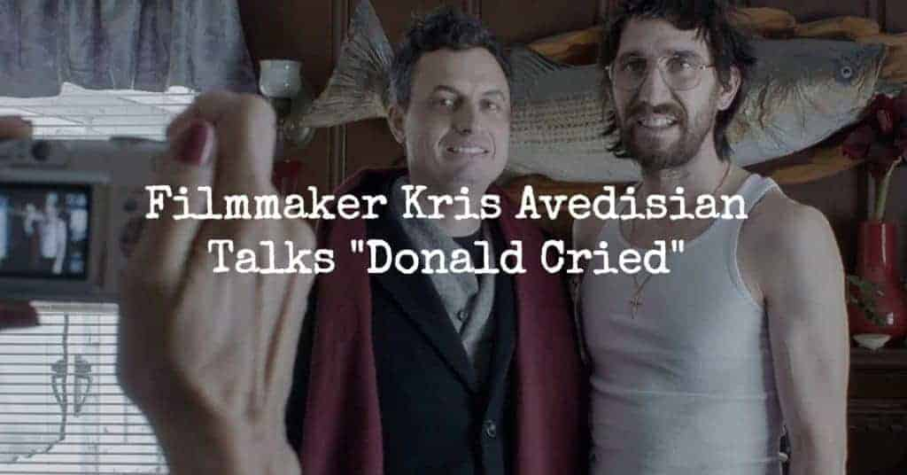 "Filmmaker Kris Avedisian Talks About The Making Of ""Donald Cried"""